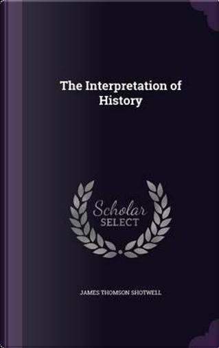 The Interpretation of History by James Thomson Shotwell