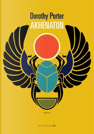 Akhenaton by Dorothy Porter