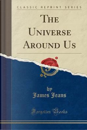 The Universe Around Us (Classic Reprint) by James Jeans