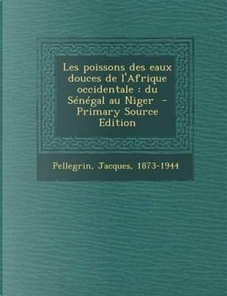 Les Poissons Des Eaux Douces de L'Afrique Occidentale by Jacques Pellegrin