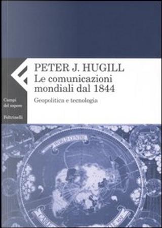 Le comunicazioni mondiali dal 1844 by Peter J. Hugill