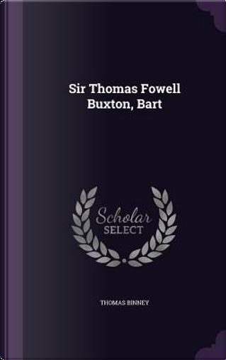 Sir Thomas Fowell Buxton, Bart by Thomas Binney
