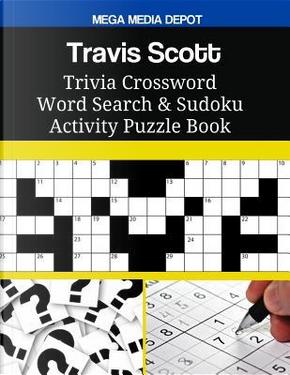 Travis Scott Trivia Crossword Word Search & Sudoku Activity Puzzle Book by Mega Media Depot
