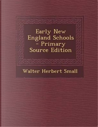 Early New England Schools by Walter Herbert Small