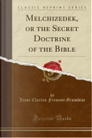 Melchizedek, or the Secret Doctrine of the Bible (Classic Reprint) by Jesse Charles Fremont Grumbine