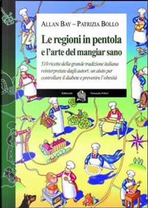 Le regioni in pentola e l'arte del mangiar sano by Allan Bay, Patrizia Bollo