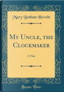 My Uncle, the Clockmaker by Mary Botham Howitt