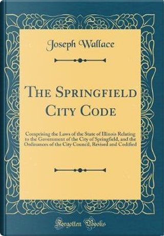 The Springfield City Code by Joseph Wallace
