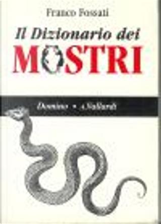Il dizionario dei mostri by Franco Fossati