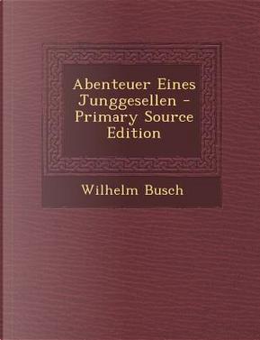 Abenteuer Eines Junggesellen by Wilhelm Busch