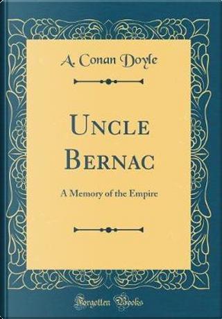 Uncle Bernac by A. Conan Doyle