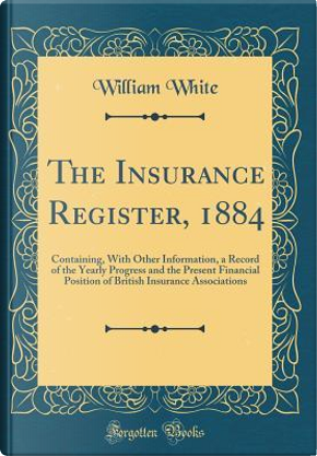 The Insurance Register, 1884 by William White