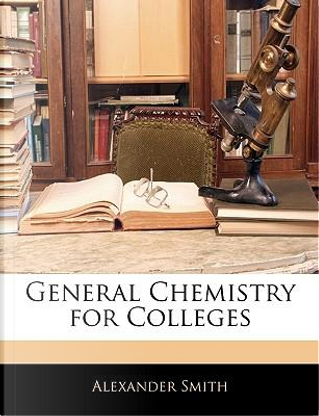 General Chemistry for Colleges by Alexander Smith