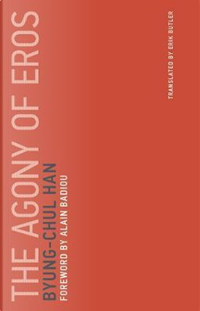 The Agony of Eros by Byung-Chul Han
