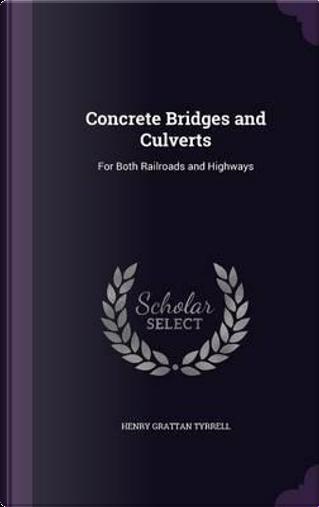 Concrete Bridges and Culverts by Henry Grattan Tyrrell