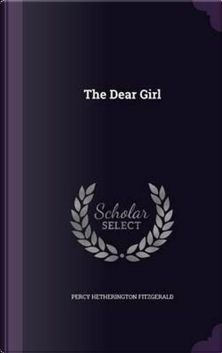 The Dear Girl by Percy Hetherington Fitzgerald