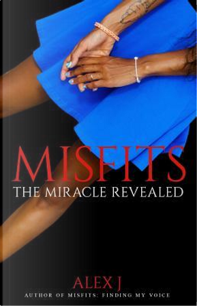 The Miracle Revealed by Alex J.