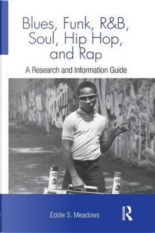 Blues, Funk, Rhythm and Blues, Soul, Hip Hop, and Rap by Eddie  S. Meadows