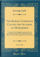 The Koran, Commonly Called the Alcoran of Mohammed, Vol. 1 of 2 by George Sale