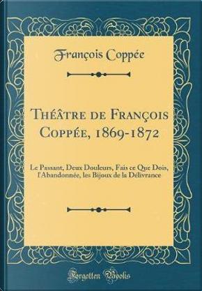Théâtre de François Coppée, 1869-1872 by François Coppée