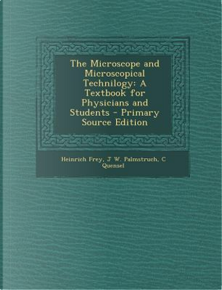 Microscope and Microscopical Technilogy by Heinrich Frey