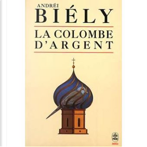 La colombe d'argent by Andrej Belyj