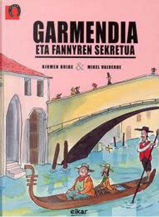 Garmendia eta Fannyren sekretua by Kirmen Uribe