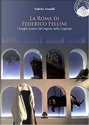 La Roma di Federico Fellini by Valeria Arnaldi