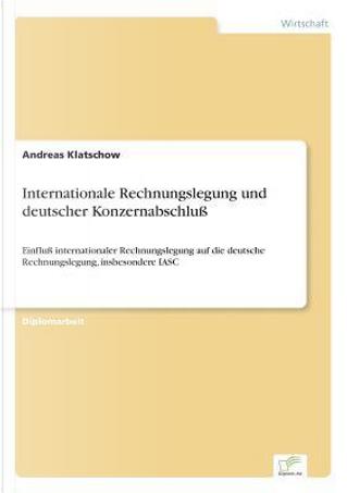 Internationale Rechnungslegung und deutscher Konzernabschluß by Andreas Klatschow
