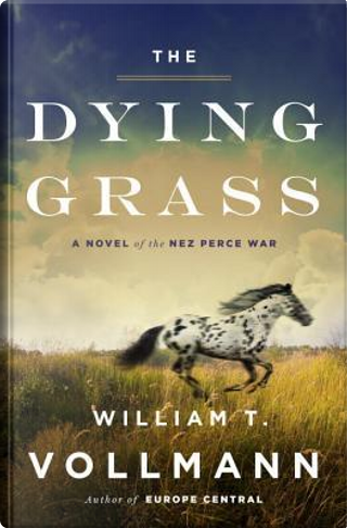 The Dying Grass by William T. Vollmann
