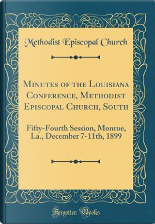 Minutes of the Louisiana Conference, Methodist Episcopal Church, South by Methodist Episcopal Church