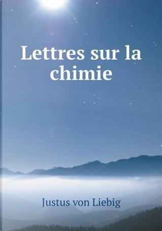 Lettres Sur La Chimie by Justus Von Liebig