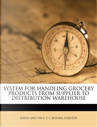 System for Handling Grocery Products from Supplier to Distribution Warehouse by John And Paul F C Bouma Shaffer