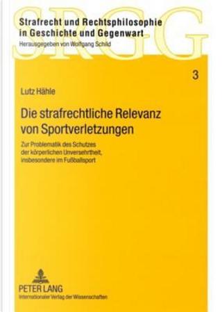 Die Strafrechtliche Relevanz Von Sportverletzungen by Lutz Hahle