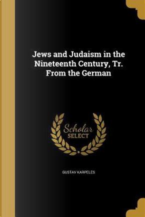 JEWS & JUDAISM IN THE 19TH CEN by Gustav Karpeles