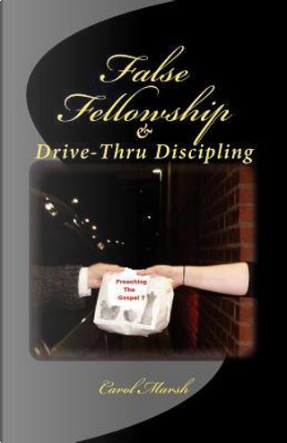 False Fellowship and Drive-Thru Discipling by Carol Marsh