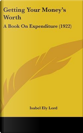 Getting Your Money's Worth by Isabel Ely Lord