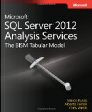Microsoft SQL Server 2012 Analysis Services: The BISM Tabular Model by Alberto Ferrari, Chris Webb, Marco Russo