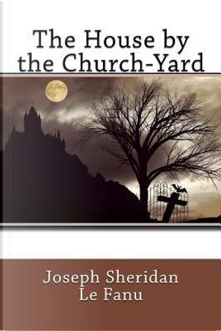 The House by the Church-yard by Joseph Sheridan Le Fanu