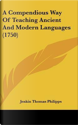 A Compendious Way of Teaching Ancient and Modern Languages (1750) by Jenkin Thomas Philipps