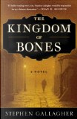 The Kingdom of Bones by Stephen Gallagher