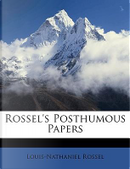 Rossel's Posthumous Papers by Louis-Nathaniel Rossel
