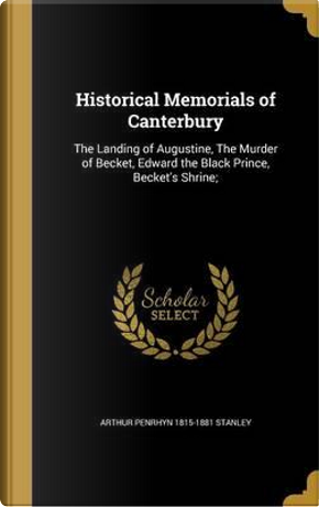 HISTORICAL MEMORIALS OF CANTER by Arthur Penrhyn 1815-1881 Stanley