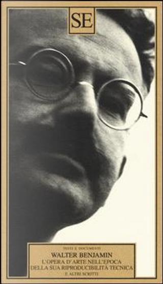 L'opera d'arte nell'epoca della sua riproducibilità tecnica e altri scritti by Walter Benjamin
