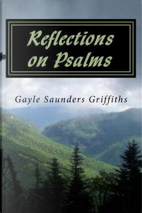 Reflections on Psalms by Gayle Saunders Griffiths