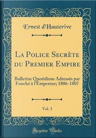 La Police Secrète du Premier Empire, Vol. 3 by Ernest D'Hauterive