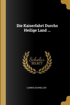 Die Kaiserfahrt Durchs Heilige Land ... by Ludwig Schneller