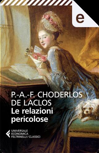 Le relazioni pericolose by Pierre Ambroise François Choderlos de Laclos