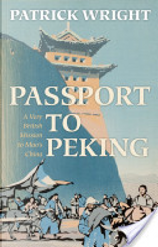 Passport to Peking:A Very British Mission to Mao's China by Patrick Wright