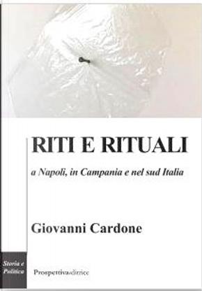 Riti e rituali a Napoli, in Campania e nel Sud Italia by Giovanni Cardone